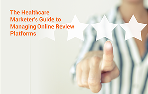 Healthcare Marketers Guide Managing Online Review Platforms