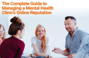 The Complete Guide to Managing a Mental Health Clinic's Online Reputation